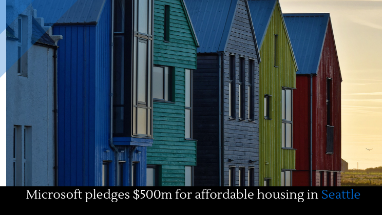 Microsoft pledges $500m for affordable housing in Seattle - Alltop Viral