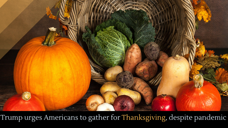 Trump urges Americans to gather for Thanksgiving, despite pandemic